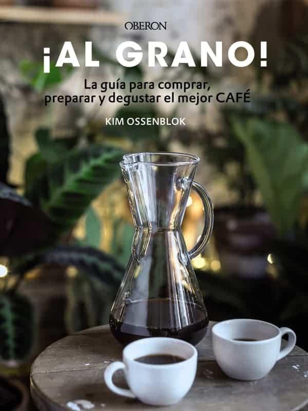 ¡Al grano! La guía para comprar, preparar y degustar el mejor café. -